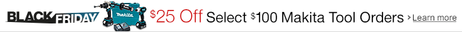$25 Off Select $100 Makita Tool Orders