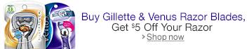 Buy a Gillette or Venus Cartridge Item, Get $5 Off Your Razor