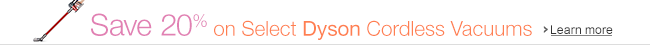 Save 20% on Select Dyson Cordless Vacuums