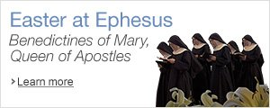 Easter at Ephesus - Benedictines of Mary, Queen of Apostles