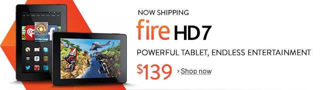 Now Shipping: Fire HD 7. Powerful tablet, endless entertainment.