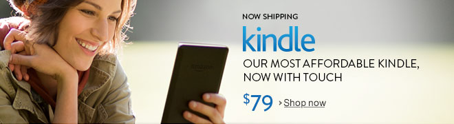 Now Shipping: All-New Kindle: our most affordable Kindle, now with touch.