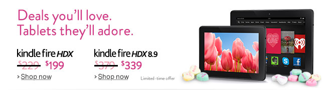 Deals you'll love. Tablets they'll adore. Save $30 on Kindle Fire HDX and $40 on Kindle Fire HDX 8.9
