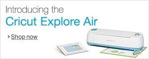 Introducing the Cricut Explore Air