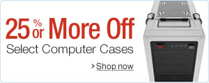25% or More Off Select Computer Cases