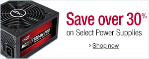 Save Over 30% on Select Power Supplies