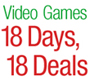 Video Games 18 Days, 18 Deals