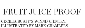 Fruit Juice Proof - Cecilia Busby's winning entry, illustrated by Mark Chambers