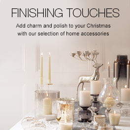 Finishing Touches - Add charm and polish to your Christmas with our selection of home accessories
