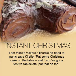 Instant Christmas - Last-minute visitors? There's no need to panic, says Kirstie: 'Put some Christmas cake on the table – and if you've got a festive tablecloth, put that on too'.