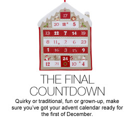 The Final Countdown - Quirky or traditional, fun or grown-up, make sure you've got your advent calendar ready for the first of December.