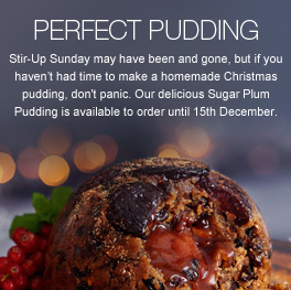 Perfect Pudding - Stir-Up Sunday may have been and gone, but if you haven't had time to make a homemade Christmas pudding, why not try our delicious Sugar Plum Pudding which you can order until 15th December.