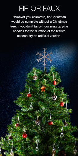 Christmas Tree - Fir or faux, no Christmas would be complete without a Christmas tree. If you don't fancy hoovering up pine needles for the duration of the festive season, try an artificial version.