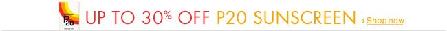 Up to 30% off P20 Suncreen