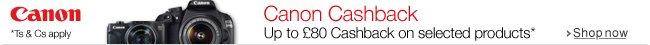 Up to £80 Cashback with Selected Canon Products