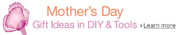 Mother's Day Gift Ideas in DIY and Tools