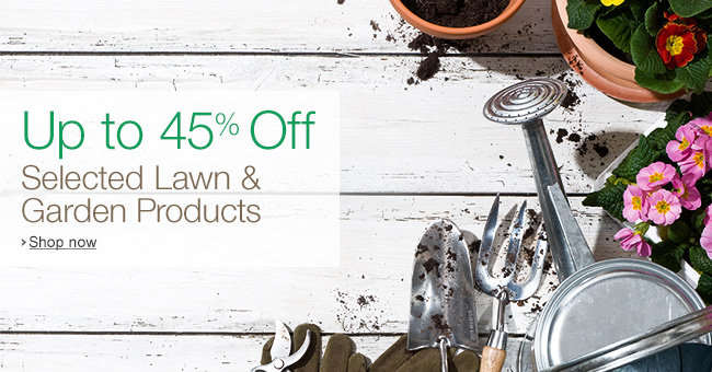 Up to 45% Off Selected Garden Products