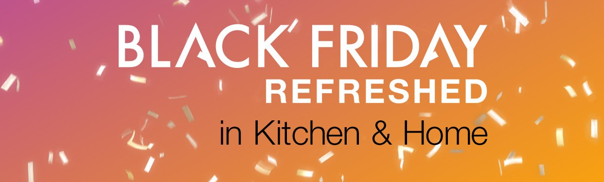 Black Friday Refreshed Deals in Kitchen and Home