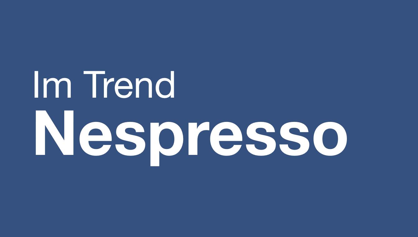 Im Trend: Nespresso