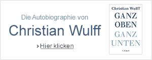 Christian Wulff: Ganz oben, Ganz unten