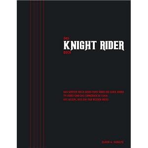 Das Knight Rider Buch: Das große Buch eines Fans über die 80er Jahre TV-Serie und das Comeback in 2008. Mit allem, was ein Fan wissen muss (German Version)