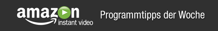 Amazon Instant Video - Programmtipps der Woche
