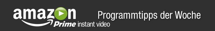 Amazon Prime Instant Video - Programmtipps der Woche
