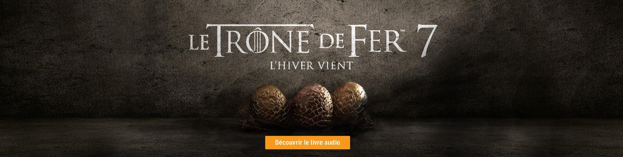 Game of Thrones 7 le livre audio en streaming ou à télécharger.