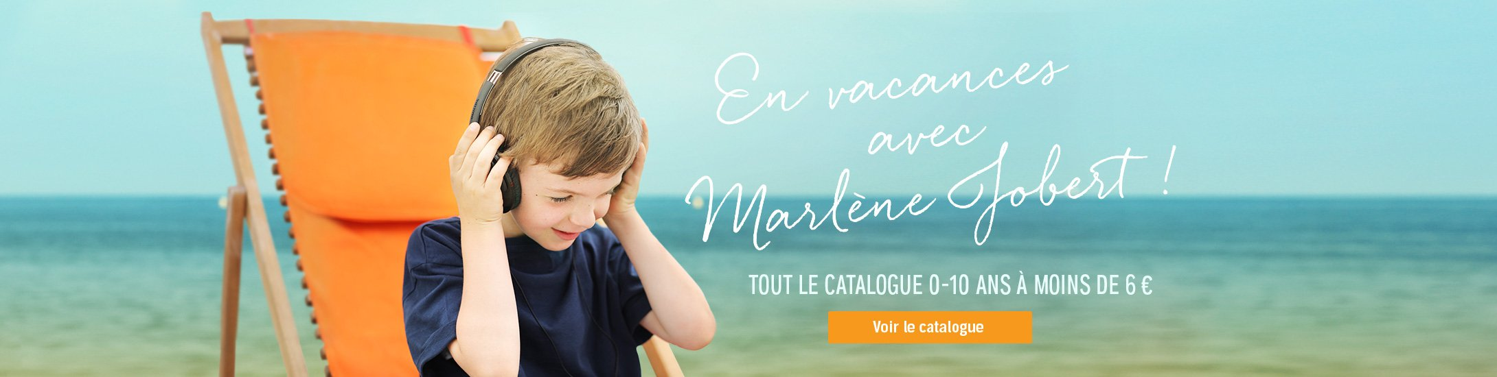 En vacances avec Marlène Jobert ! Tout le catalogue 0-10 ans à moins de 6 €.