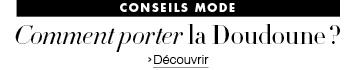 Spécial Conseils Mode : Comment porter la doudoune ?