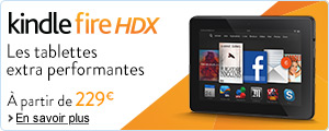 Kindle Fire HDX : les tablettes extra performantes