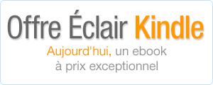 Offre Éclair Kindle : chaque mardi, découvrez un ebook en français à prix exceptionnel