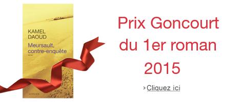 Prix Goncourt du 1er roman 2015 : Meursault contre-enquête, Kamel Daoud