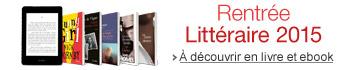 Rentr�e Litt�raire 2015 : d�couvrez toutes les nouveaut�s de la rentr�e en livre et ebook