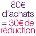 30€ de réduction dès 80€ d'achats
