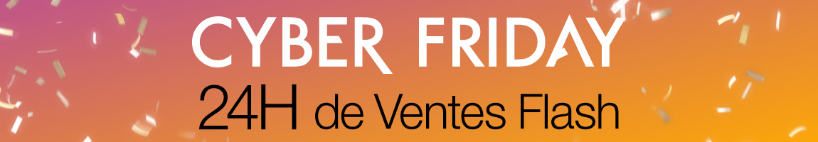 Cyber Friday - 24H de Ventes Flash