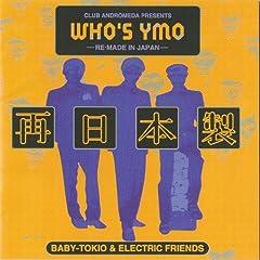 WHO'S YMO  ELECTRIC FRIENDS, BABY TOKIO, 松本隆, CHRISMOSDELL, JOHN WINSTON LENNON, 坂本龍一, 高橋幸宏, 細野晴臣 (アルファレコード)