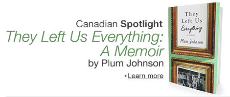 Canadian Spotlight: They Left Us Everything: A Memoir