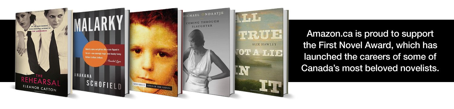 Amazon.ca is proud to support the First Novel Award, which has launched the careers of some of Canada's most beloved novelists.