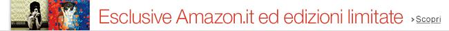 Esclusive Amazon.it ed edizioni limitate