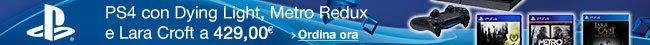 Ordina ora PS4 + Dying Light + Metro Redux + Lara Croft And The Temple Of Osiris [Bundle] a 429,00 EUR