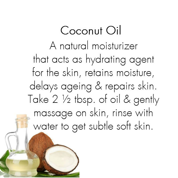 Coconut Oil:  A natural moisturizer that acts as hydrating agent for the skin and retains moisture within the body. It delays aging process, repairs skin and gives a healthy glow, protects skin from microbial infections, comforts chapped lips, soften feet and clears cracks.