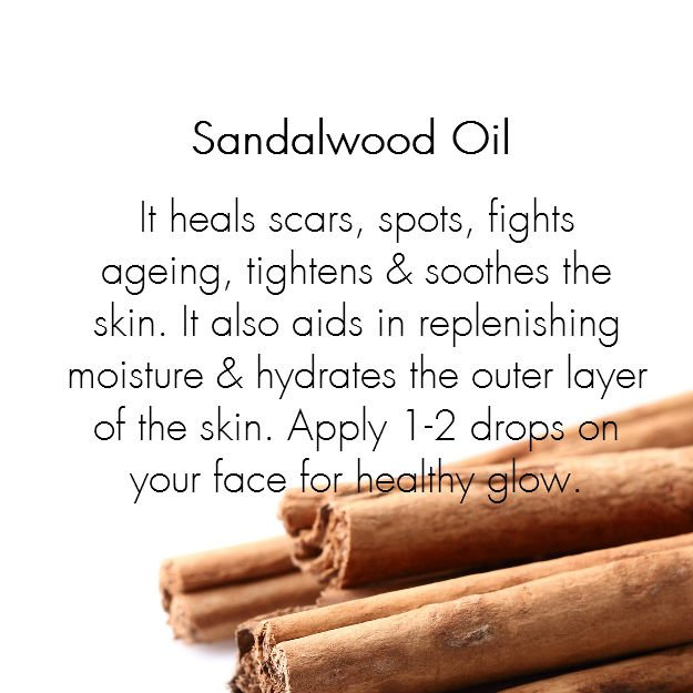 Sandalwood Oil:  It heals scars and spots, fights aging, tightens and soothes the skin. Sandalwood oil aids in replenishing moisture and hydrates the outer layer of the skin. It is a great medicinal oil and cures various skin problems. Jojoba Oil:  Extracted from the seeds of jojoba this oil regulates the secretion of sebum and