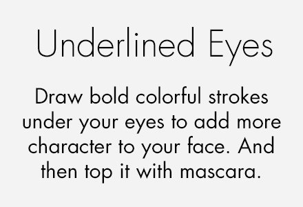 ##Underlined Eyes Draw bold colorful strokes under your eyes to add more character to your face.