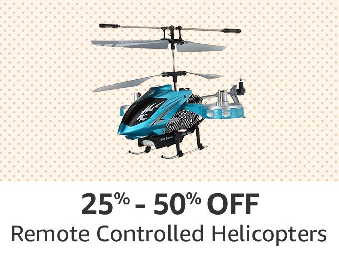 Remote controlled helicopters: 25% to 50% off