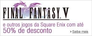 Final Fantasy V e outros jogos da Square Enix com até 50% de desconto.