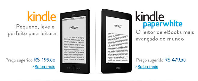 Kindle - Pequeno, leve e perfeito para leitura, preo sugerido de R$ 299,00. Kindle Paperwhite - O leitor de eBooks mais avanado do mundo, preo sugerido de R$ 479,00.