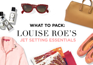 What to Pack: Louise Roe's Jet Setting Essentials