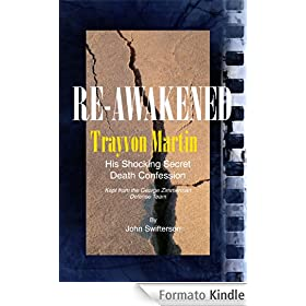 Re-Awakened Trayvon Martin His Shocking Secret Death Confession Kept from the George Zimmerman Defense Team (English Edition)