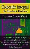 Colecci�n integral de Sherlock Holmes: Estudio en Escarlata, El Signo de los cuatro, Las Aventuras de Sherlock Holmes, Las Memorias de Sherlock Holmes, El Sabueso de los Baskerville